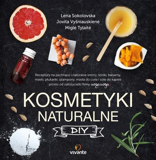 Kosmetyki naturalne DIY (Uszkodzona okładka) Sokolovska Lena, Vysniauskiene Jovita, Tylaite Migle