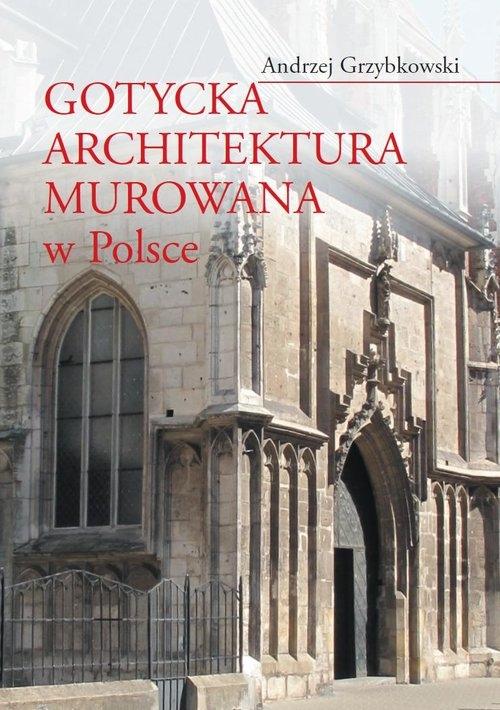 Gotycka architektura murowana w Polsce Grzybkowski Andrzej