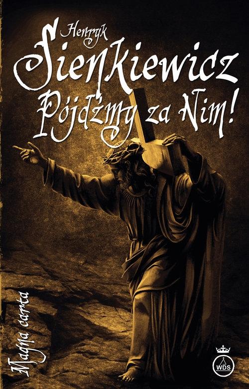 Pójdźmy za Nim! Sienkiewicz Henryk