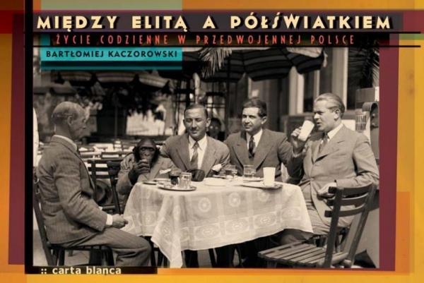 Między elitą a półświatkiem Kaczorowski Bartłomiej