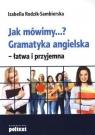 Jak mówimy...? Gramatyka angielska - łatwa i przyjemna Rodzik-Sambierska Izabella