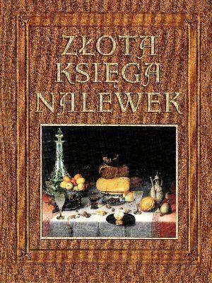 Złota księga nalewek Rodak-Śniecińska Anna, Maciej Robert