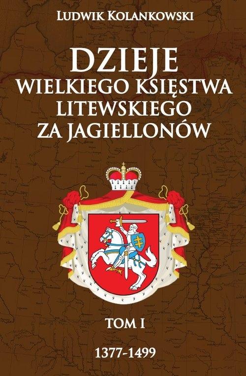 Dzieje Wielkiego Księstwa Litewskiego za Jagiellonów 1377-1499 Kolankowski Ludwik