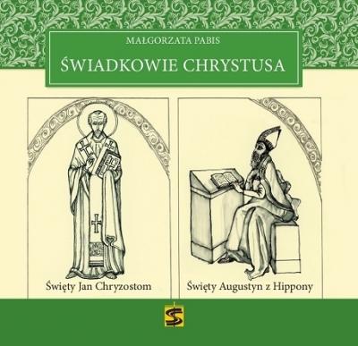 Świadkowie Chrystusa - Tom 1: Święty Jan Chryzostom i Święty Augustyn z Hippony Małgorzata Pabis