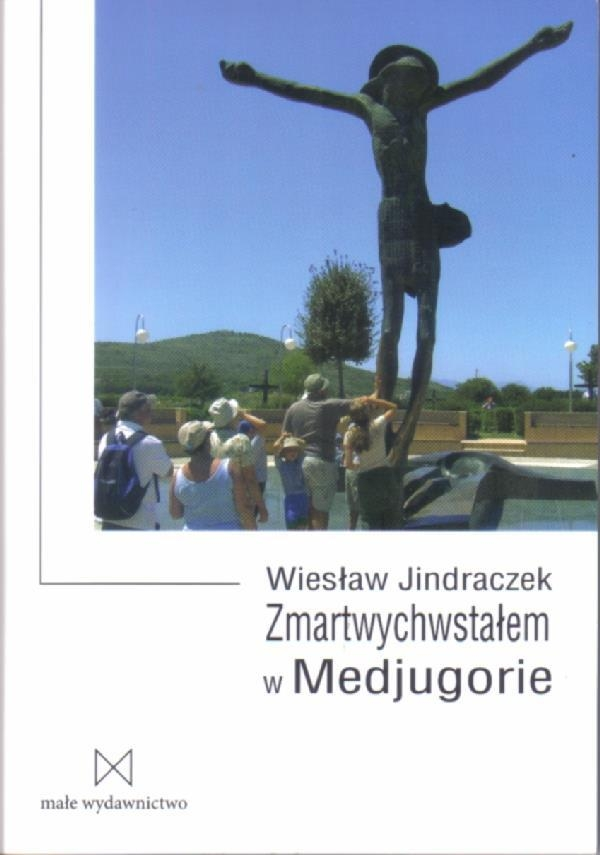 Zmartwychwstałem w Medjugorie Wiesław Jindraczek