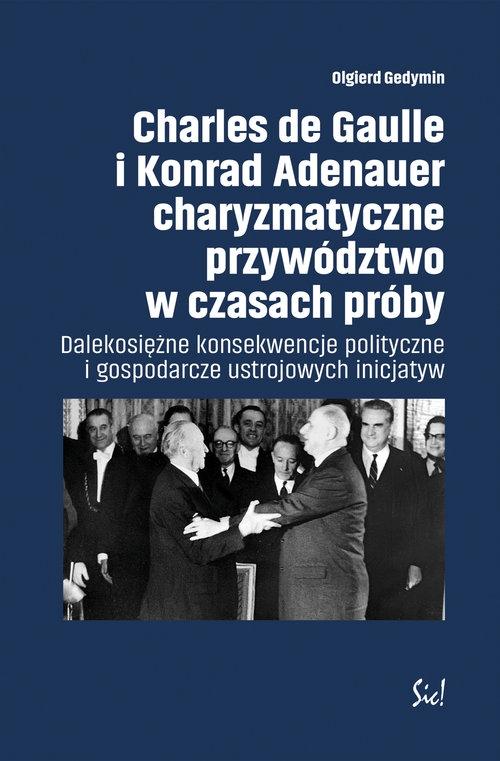 Charles de Gaulle i Konrad Adenauer charyzmatyczne przywództwo w czasach próby Gedymin Olgierd