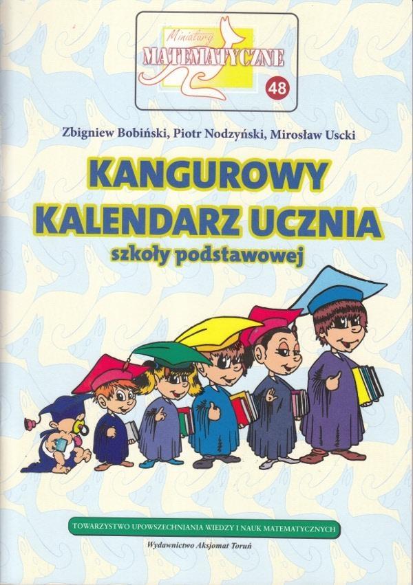 Miniatury matematyczne 48 Kangurowy kalendarz ucznia szkoły podstawowej Bobiński Zbigniew, Nodzyński Piotr, Uscki Mirosław