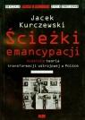 Ścieżki emancypacji Osobista teoria transformacji ustrojowej w Polsce Kurczewski Jacek