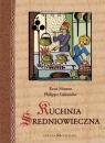 Kuchnia średniowieczna 125 przepisów Husson René, Galmiche Philippe