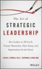 The Art of Strategic Leadership Stephanie Mead, Steven Stowell