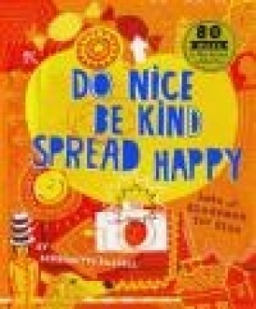 Do Nice, be Kind, Spread Happy David Broadbent, Bernadette Russell