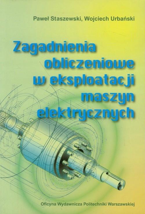 Zagadnienia obliczeniowe w eksploatacji maszyn elektrycznych Staszewski Paweł, Urbański Wojciech