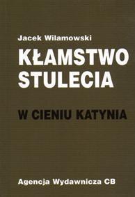 Kłamstwo stulecia. W cieniu Katynia Jacek Wilamowski
