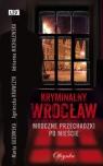 Kryminalny Wrocław Mroczne przechadzki po mieście Guzowska Marta, Krawczyk Agnieszka, Michalewska Adrianna