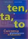 Ten, ta, to: Ćwiczenia nie tylko gramatyczne dla cudzoziemców Jolanta Lechowicz, Joanna Podsiadły