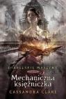 Diabelskie maszyny Tom 3 Mechaniczna księżniczka Clare Cassandra
