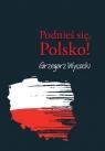 Podnieś się, Polsko!