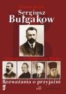 Sergiusz Bułgakow i filozofowie Srebrnego Wieku Rozważania o przyjaźni Kiejzik Lilianna