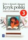 Świat w słowach i obrazach 3. Język polski. Podręcznik dla gimnazjum