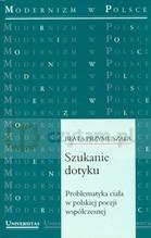 Szukanie dotyku. Problematyka ciała w polskiej poezji współczesnej. - Przymuszała Beata - książka