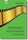 (Nie)święty wychowawca z ekranu Ryszard Paluch