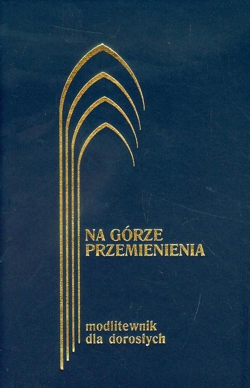 Na górze przemienienia Modlitewnik dla dorosłych Kontkowski Jerzy Lech