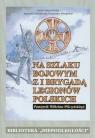 Na szlaku bojowym z I Brygadą Legionów Polskich Tom 15