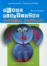 Prace plastyczne rozwijające wyobraźnię dla starszaków