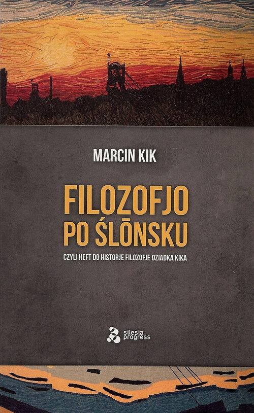 Filozofjo po ślónsku czyli heft do historje filozofje Dziadka Kika Kik Marcin