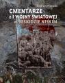 Cmentarze z I wojny światowej w Beskidzie Niskim Piecuch Andrzej