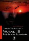 Tunezyjska tragedia - Murad III al-Habiba Bularasa al-Habib Bularasa, Gadomski Sebastian
