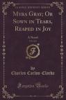Myra Gray; Or Sown in Tears, Reaped in Joy, Vol. 3 of 3