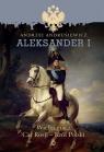 Aleksander I Wielki gracz, car Rosji - król Polski Andrusiewicz Andrzej