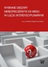 Wybrane obszary niebezpieczeństw XXI wieku w ujęciu interdyscyplinarnym