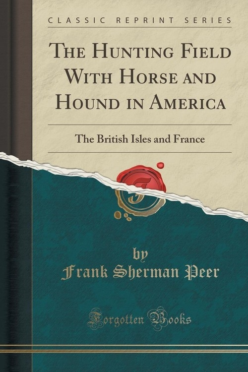 The Hunting Field With Horse and Hound in America Peer Frank Sherman
