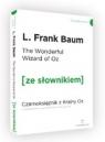 The Wonderful Wizard of Oz / Czarnoksiężnik z Krainy Oz (ze słownikiem) Baum L. Frank