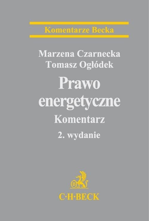 Prawo energetyczne Komentarz Czarnecka Marzena, Ogłódek Tomasz