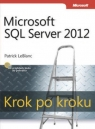 Microsoft SQL Server 2012 Krok po kroku LeBlanc Patrick