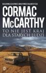 To nie jest kraj dla starych ludzi  McCarthy Cormac