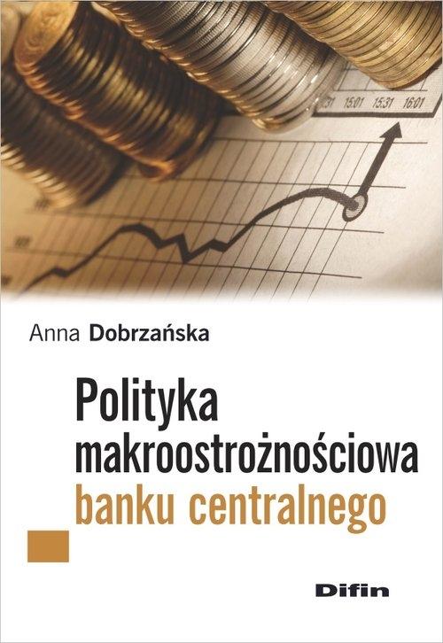 Polityka makroostrożnościowa banku centralnego Dobrzańska Anna