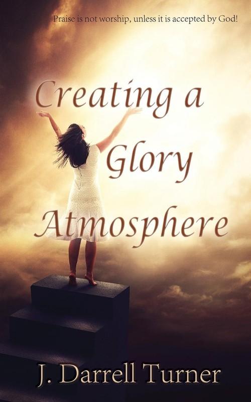 Creating a Glory Atmosphere Turner J Darrell