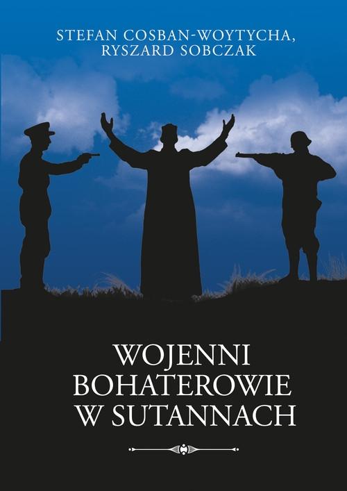 Wojenni bohaterowie w sutannach Cosban-Woytycha Stefan, Sobczak Ryszard