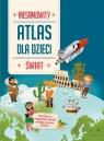 Niesamowity atlas dla dzieci Świat