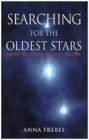 Searching for the Oldest Stars Anna Frebel