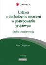 Ustawa o dochodzeniu roszczeń w postępowaniu grupowym Ogólna charakterystyka Grzegorczyk Paweł