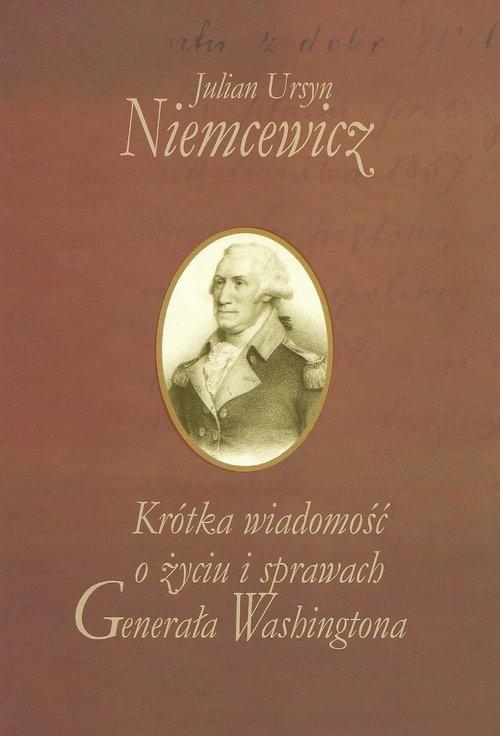 Krótka wiadomość o życiu i sprawach Generała Washingtona Niemcewicz Julian Ursyn