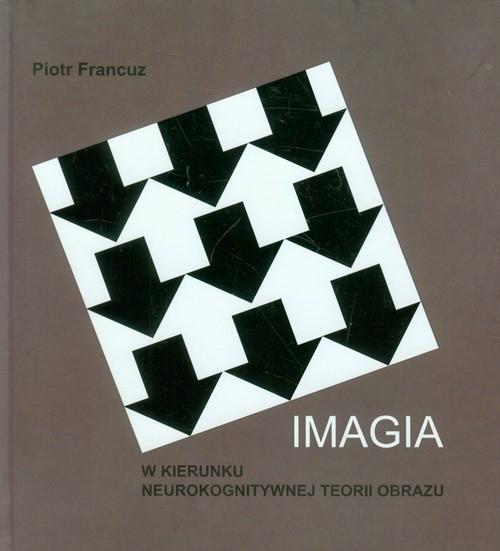 Imagia W kierunku neurokognitywnej teorii obrazu Francuz Piotr