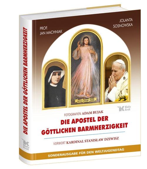 Die Apostel der Göttlichen Barmherzigkeit Sosnowska Jolanta, Machniak Jan, Dziwisz Stanisław