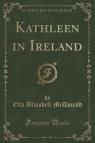 Kathleen in Ireland (Classic Reprint)