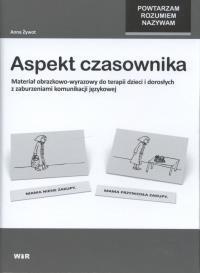Aspekt czasownika. Materiał obrazkowo-wyrazowy do terapii dzieci i dorosłych z zaburzeniami komunikacji językowej Anna Żywot